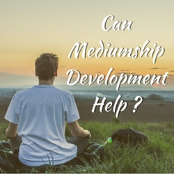 Can Mediumship Development Help My Outlook & Quality Of Life-