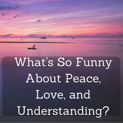 What's So Funny About Peace, Love and Understanding- (1)