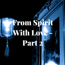 From Spirit With Love - Part 2