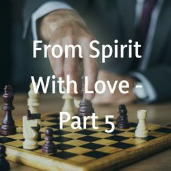 From Spirit With Love - Part 5