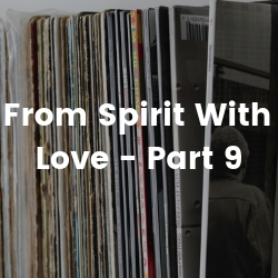 Copy of From Spirit With Love - Part 9