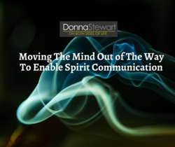 Moving The Mind Out of The Way To Enable Spirit Communication